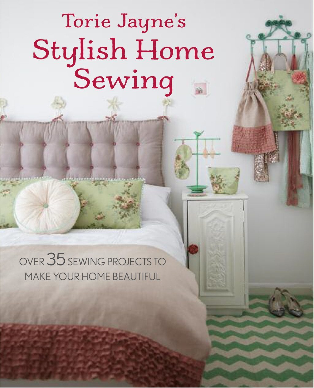 Stylish Home Sewing: 35 Perfect Ways to Make Your Home Beautiful by Torie Jayne