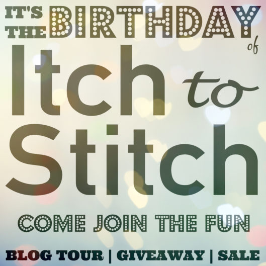 Itch to Stitch Birthday Celebration - Giveaway, Blog Tour & Sale
