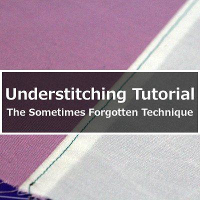 Understitching Tutorial: The Sometimes Forgotten Technique