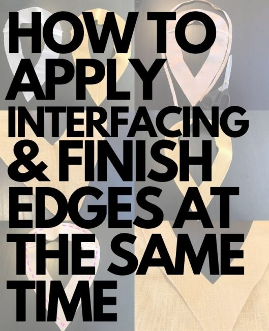 How to apply interfacing and finish edges at the same time